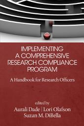 Implementing a Comprehensive Research Compliance Program: A Handbook for Research Officers