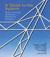 A Shock to the System: Restructuring America's Electricity Industry