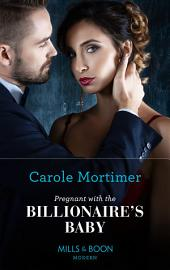 Pregnant with the Billionaire's Baby (Mills & Boon Modern)