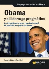 Obama y el liderazgo pragmático: La Presidencia que revolucionará la política en generaciones