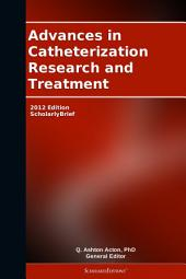 Advances in Catheterization Research and Treatment: 2012 Edition: ScholarlyBrief