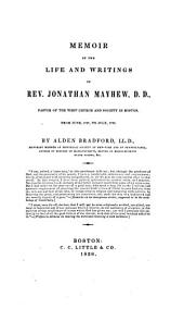 Memoir of the Life and Writings of Rev. Jonathan Mayhew, D.D.: Pastor of the West Church and Society in Boston, from June, 1747, to July, 1766