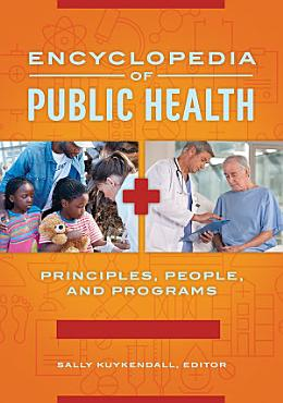 Encyclopedia of Public Health  Principles  People  and Programs  2 volumes  PDF