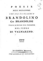 Poesie nell'occasione che a sua eccellenza Brandolino co: Brandolini viene rimesso nel possesso del feudo di Valmareno