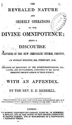 The Revealed Nature and Orderly Operations of the Divine Omnipotence  Being a Discourse     Including an Exposition of the Misrepresentations  Fallacies  and Revilements  Contained in Mr  David Erskine s Recent Attack on that Subject  in His    The Omnipotence of God Maintained      With an Appendix PDF