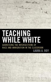 Teaching While White: Addressing the Intersections of Race and Immigration in the Classroom