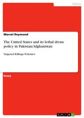 The United States and its lethal drone policy in Pakistan/Afghanistan: Targeted Killings Polemics