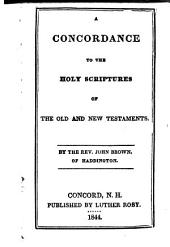 A Concordance to the Holy Scriptures of the Old and New Testaments