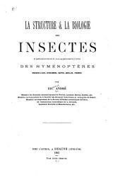 La structure & la biologie des insectes, et particulièrement de ceux appartenant à l'ordre des hyménopteres (mouches à scie, ichneumons, guêpes, abeilles, fourmis)