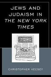 Jews And Judaism In The New York Times Book PDF