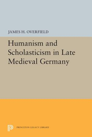 Humanism and Scholasticism in Late Medieval Germany PDF