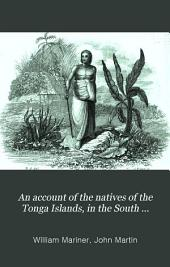 An Account of the Natives of the Tonga Islands, in the South Pacific Ocean: Volume 1