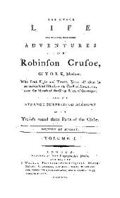 The whole life and strange surprising adventures of Robinson Crusoe, of York, mariner: who lived eight and twenty years all alone in an uninhabited island, on the coast of America, near the mouth of the great river of Oroonoque; and his strange surprizing account of his travels round three parts of the globe, Volume 1