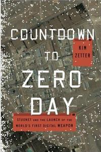 Countdown to Zero Day  Stuxnet and the Launch of the World s First Digital Weapon Book