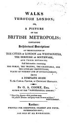 Walks Through London Or A Picture Of The British Metropolis Being A Complete Guide To The Casual Visitor Or Constant Resident Book PDF