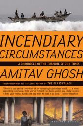 Incendiary Circumstances: A Chronicle of the Turmoil of our Times