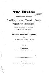 The Divans of the Six Ancient Arabic Poets, Ennābiga, ʾAntara, Tharafa, Zuhair, ʾAlqama and Imruulqais: Chiefly According to the Mss. of Paris, Gotha, and Leyden; and the Collection of Their Fragments, with a List of the Various Readings of the Text