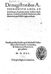 De magistratibus Atheniensium liber: ad Gulielmum Poyetum totius Galliae ca[n]cellarium