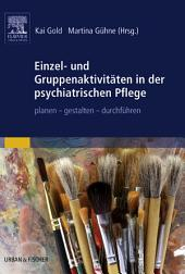 Einzel- und Gruppenaktivitäten in der psychiatrischen Pflege: planen - gestalten - durchführen