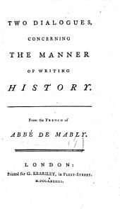 Two Dialogues, concerning the Manner of Writing History. From the French