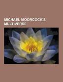 Michael Moorcock s Multiverse PDF