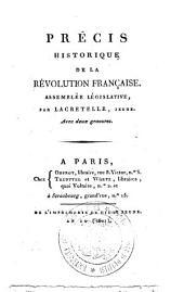 Precis historique de la Revolution francaise. Assemblee legislative, par Lacretelle, jeune