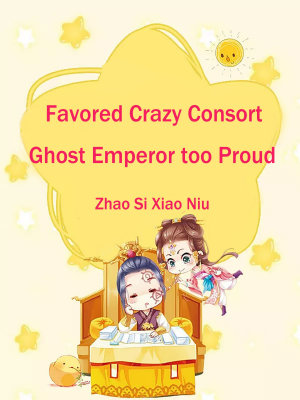 Favored Crazy Consort Ghost Emperor Too Proud