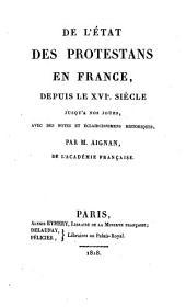De l'état des Protestans en France: depuis le XVI. siècle jusqu'à nos jours, avec des notes et eclaircissemens historiques
