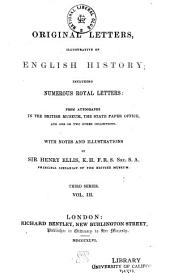 Original Letters: Illustrative of English History; Including Numerous Royal Letters, from Autographs in the British Museum, and One Or Two Other Collections