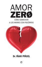 Amor Zero: Cómo sobrevivir a los amores con psicópatas