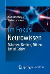 Im Fokus: Neurowissen: Träumen, Denken, Fühlen - Rätsel Gehirn