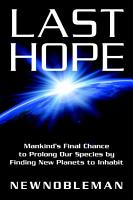 Last Hope  Mankind s Final Chance to Prolong Our Species by Finding New Planets to Inhabit PDF