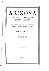 Arizona, Prehistoric, Aboriginal, Pioneer, Modern: The Nation's Youngest Commonwealth Within a Land of Ancient Culture, Volume 3