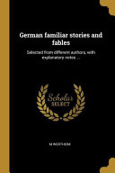 German Familiar Stories and Fables  Selected from Different Authors  with Explanatory Notes     PDF