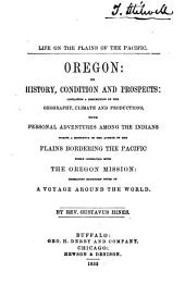 Life on the Plains of the Pacific: Oregon, Its History Condition and Prospects ...