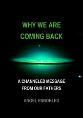 Why We are Coming Back: A Channeled Message From Our Fathers
