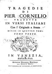 Tragedie di Pier Cornelio tradotte in versi italiani, con l' originale a fronte divise in quattro tomi. Tomo primo [-quarto]: 3