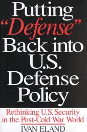 "Putting ""defense"" Back Into U.S. Defense Policy: Rethinking U.S. Security in the Post-Cold War World"