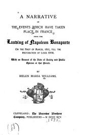 A Narrative of the Events which Have Taken Place in France from the Landing of Napoleon Bonaparte on the First of March, 1815, Till the Restoration of Louis XVIII.: With an Account of the State of Society and Public Opinion at that Period