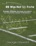 My RB Was Not My Forte: Strategies, Stupidities, Successes and Lessons from One Junkie's Fantasy Football Season