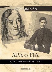 Apa és fia: Bolyai Farkas és János élete