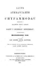 Llyfr Athrawiaeth a chyfammodau perthynol i Eglwys Jesu Grist o Saint y Dyddiau Diweddaf; a gasglwyd o ddadguddiadau Duw. ... Wedi ei gyfieithu o'r ail argraffiad Ewropoidd, gan J. Davies