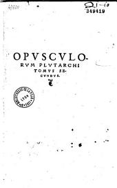 Plutarchi Chaeronei... Opuscula moralia... [Praef. S. Gryphii. Interpretibus N. Sagundino, C. Valgurio, A. Ranutino, Guarino Veronensi, R. et J. Regio, Petro Lucensi, St. Nigro, A. Barbato, A. Politiano, G. Budaeo, B. Pirckheymero, Erasmo, Ph. Melanchthone, O. Luscinio]
