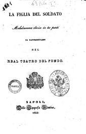 La figlia del soldato melodramma diviso in tre parti [La poesia è del sig. cav. Giovanni di Giurdignano