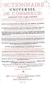 Dictionnaire universel de commerce: contenant tout ce qui concerne le commerce qui se fait dans les quatre parties du monde ...