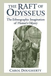 The Raft of Odysseus : The Ethnographic Imagination of Homer's Odyssey: The Ethnographic Imagination of Homer's Odyssey