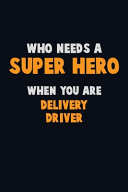 Who Need A SUPER HERO, When You Are Delivery Driver