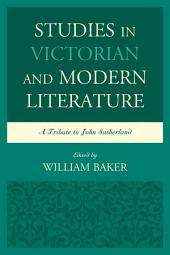 Studies in Victorian and Modern Literature: A Tribute to John Sutherland