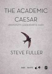 The Academic Caesar: University Leadership is Hard