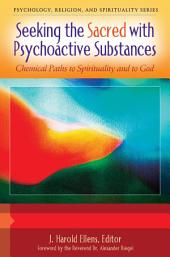 Seeking the Sacred with Psychoactive Substances: Chemical Paths to Spirituality and to God [2 volumes]: Chemical Paths to Spirituality and to God